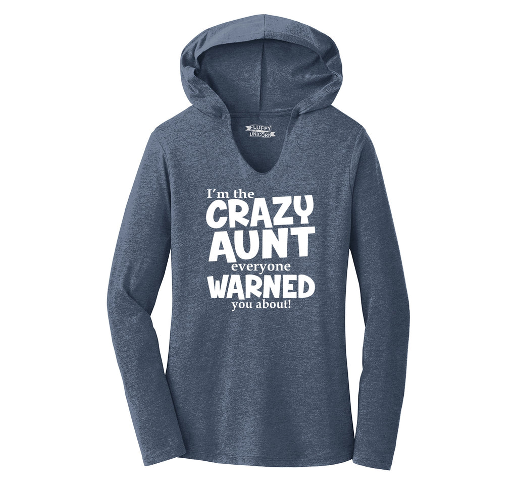 I'm The Crazy Aunt Everyone Warned You About Ladies Tri-Blend Hooded Tee