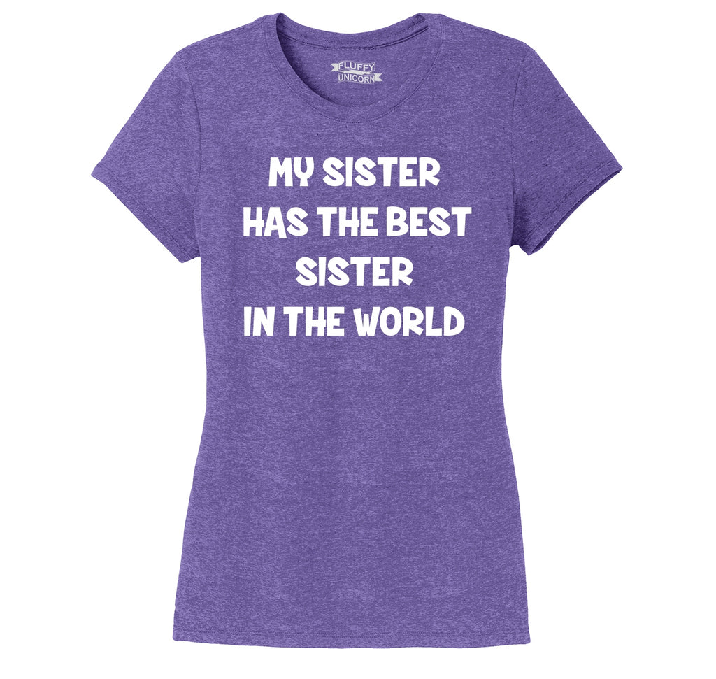 My Sister Has The Best Sister Ladies Short Sleeve Tri-Blend Shirt