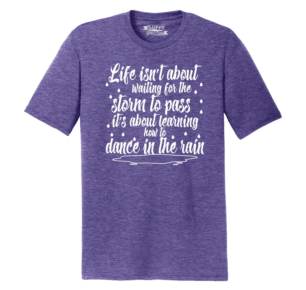 Life Isn't About Waiting For The Storm To Pass But Dance In The Rain Mens Short Sleeve Tri-Blend Shirt