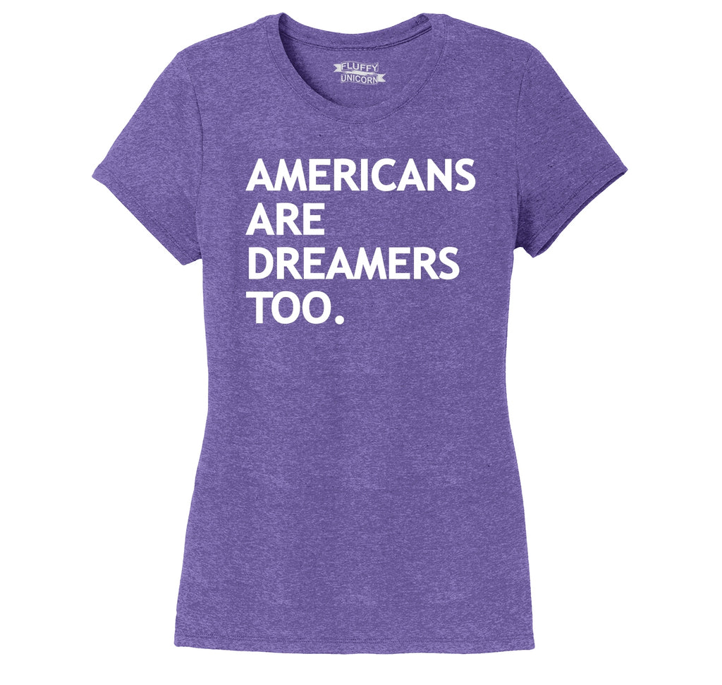 Americans Are Dreamers Too Ladies Short Sleeve Tri-Blend Shirt
