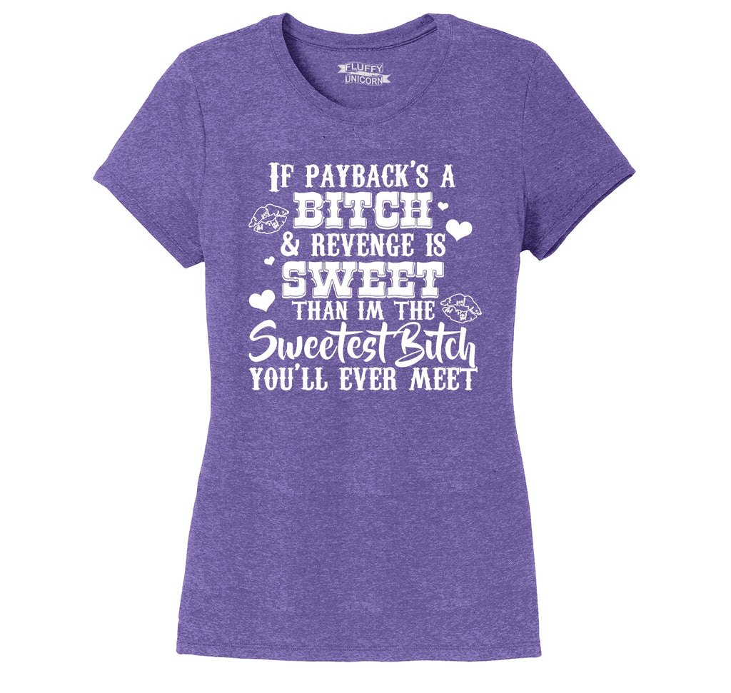 If Paybacks A Bitch Revenge Is Sweet Ladies Short Sleeve Tri-Blend Shirt