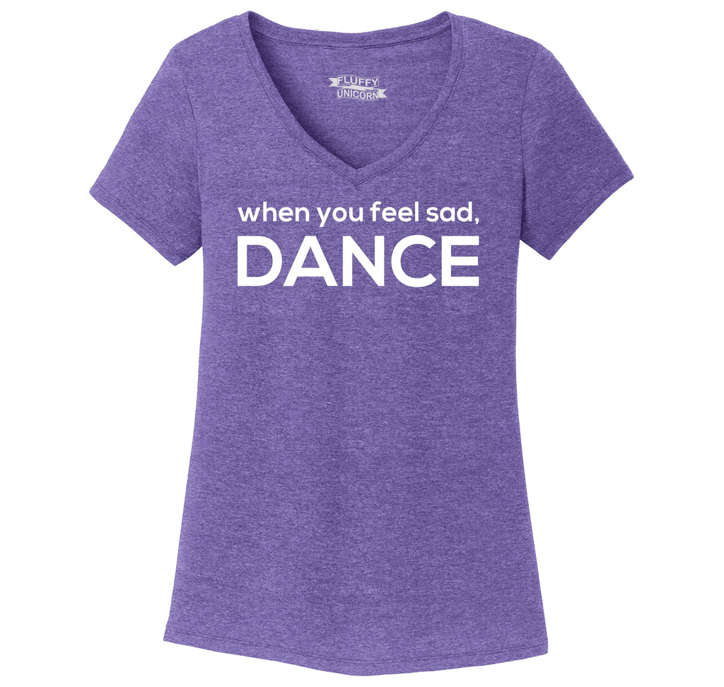 When You Feel Sad Dance Ladies Tri-Blend V-Neck Tee Shirt
