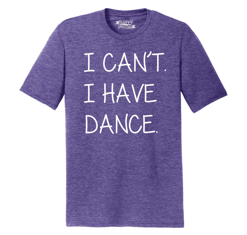 I Can't I Have Dance Mens Short Sleeve Tri-Blend Shirt