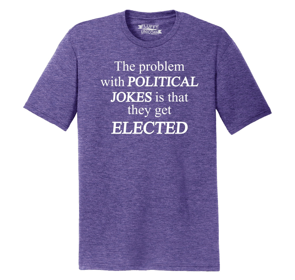 Problem With Political Jokes They Get Elected Mens Short Sleeve Tri-Blend Shirt