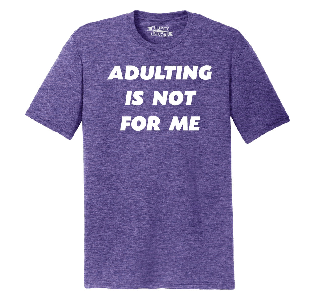 Adulting Is Not For Me Funny Birthday Gift Tee Mens Short Sleeve Tri-Blend Shirt
