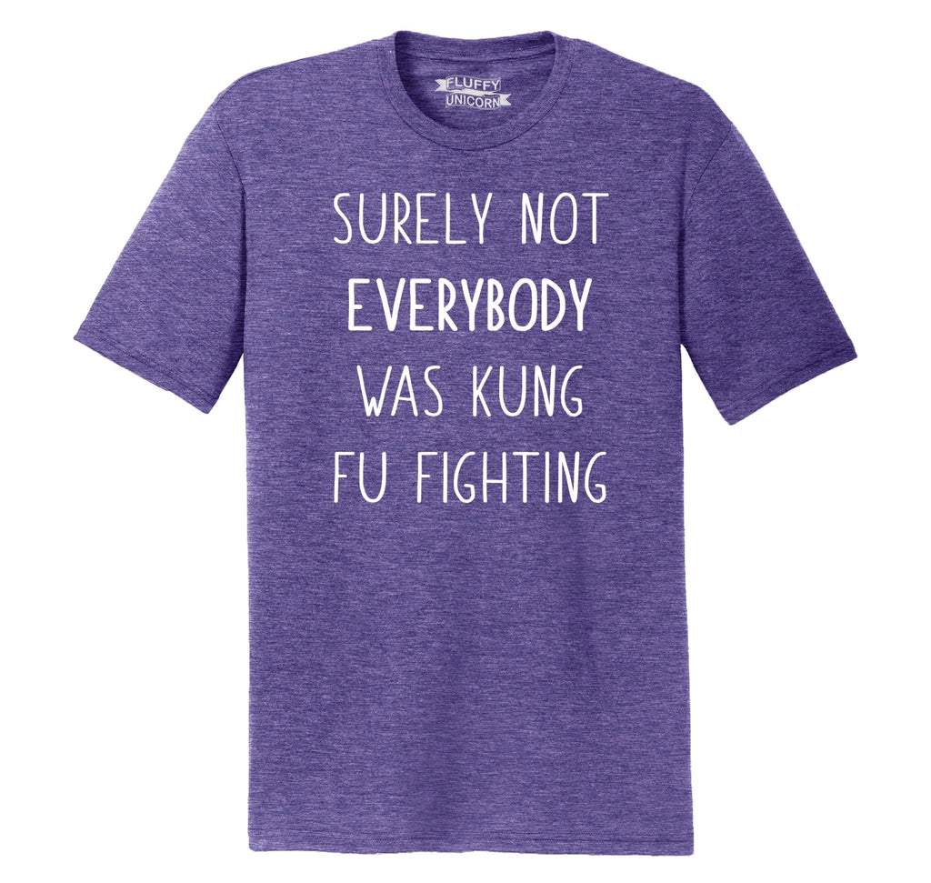 Surely Not Everybody Kung Fu Fighting Mens Short Sleeve Tri-Blend Shirt