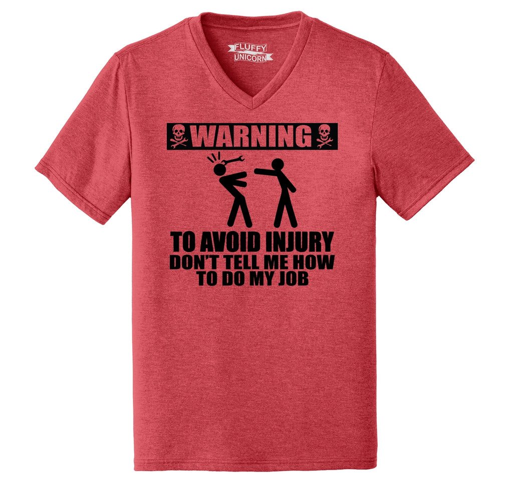 Warning To Avoid Injury Don't Tell Me How To Do My Job Mens Tri-Blend V-Neck Tee Shirt
