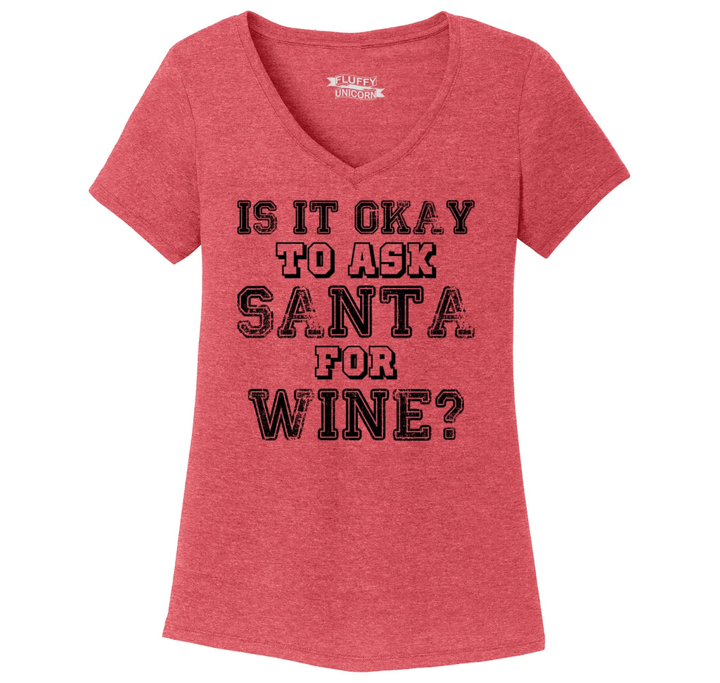 Is It Okay To Ask Santa For Wine Ladies Tri-Blend V-Neck Tee Shirt