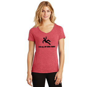 I Do All My Own Stunts Ladies Tri-Blend V-Neck Tee Shirt