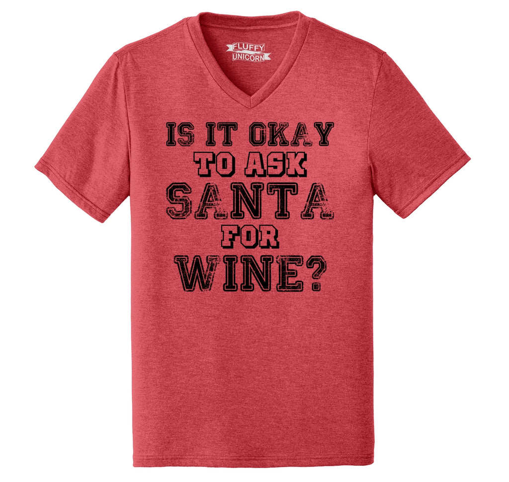 Is It Okay To Ask Santa For Wine Mens Tri-Blend V-Neck Tee Shirt