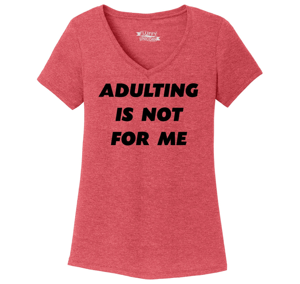 Adulting Is Not For Me Funny Birthday Gift Tee Ladies Tri-Blend V-Neck Tee Shirt