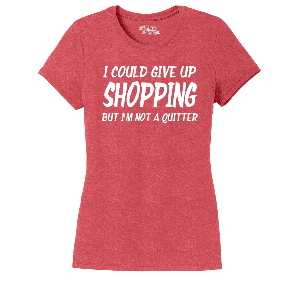 I Could Give Up Shopping I'm Not A Quitter Ladies Short Sleeve Tri-Blend Shirt