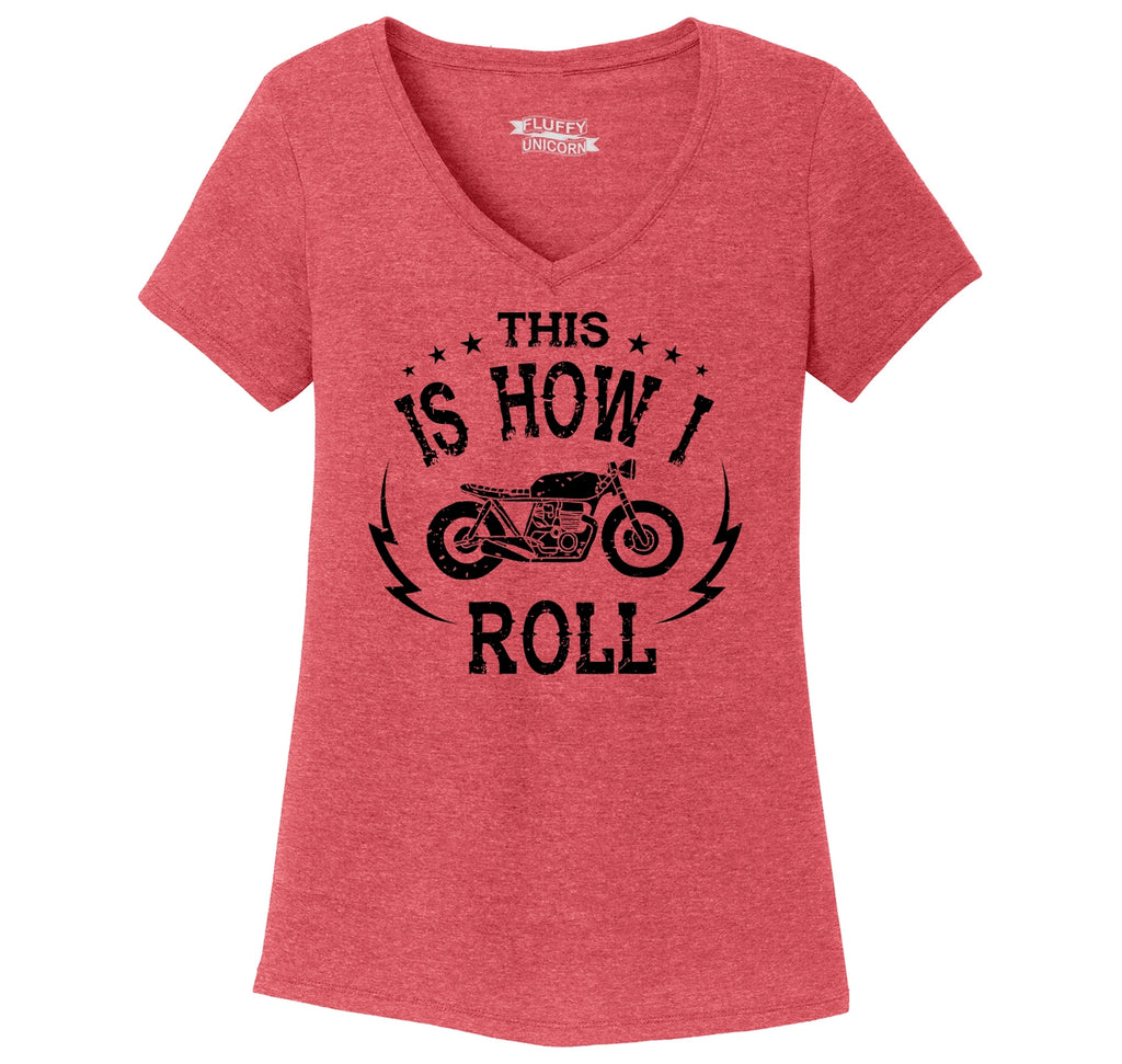 Motorcycle This Is How I Roll Ladies Tri-Blend V-Neck Tee Shirt