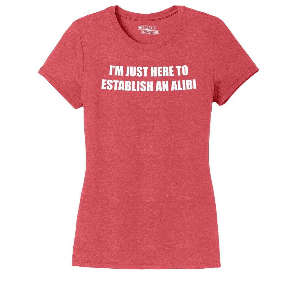 I'm Just Here To Establish An Alibi Funny Party Tee Ladies Short Sleeve Tri-Blend Shirt
