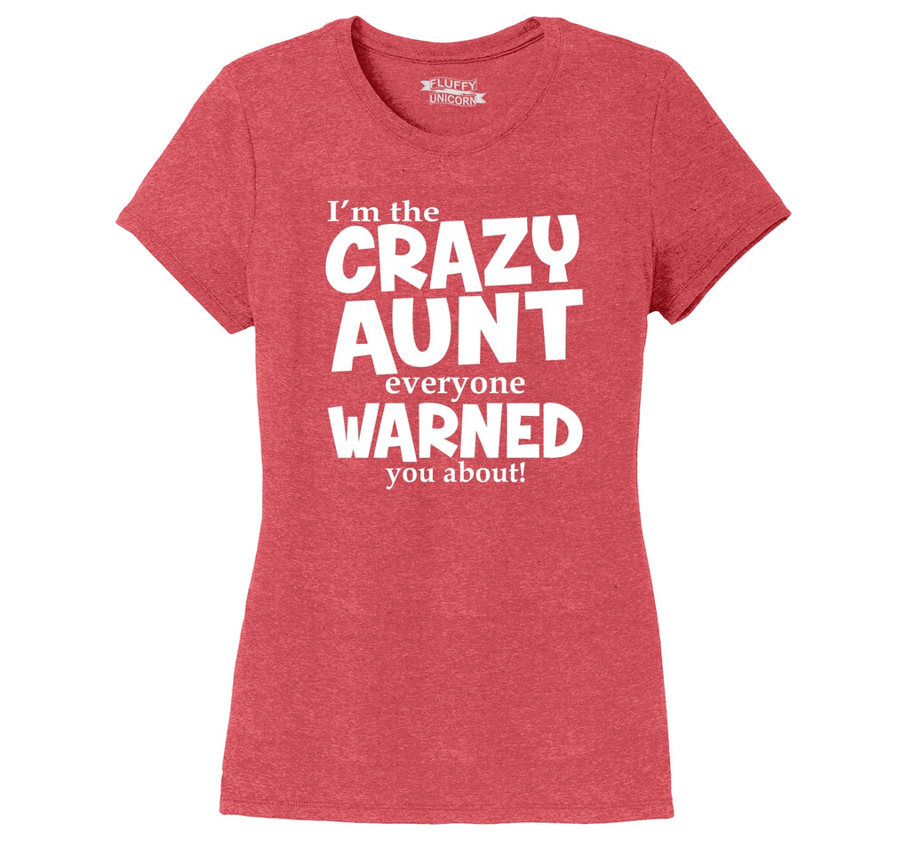 I'm The Crazy Aunt Everyone Warned You About Ladies Short Sleeve Tri-Blend Shirt