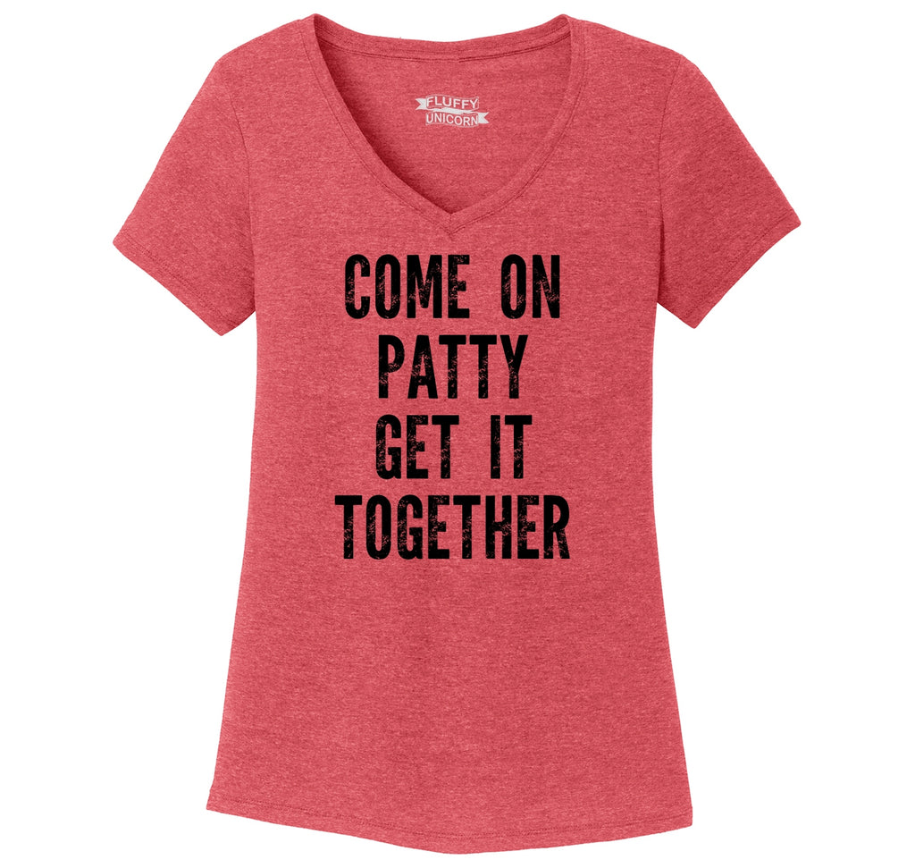 Come On Patty Get It Together Ladies Tri-Blend V-Neck Tee Shirt