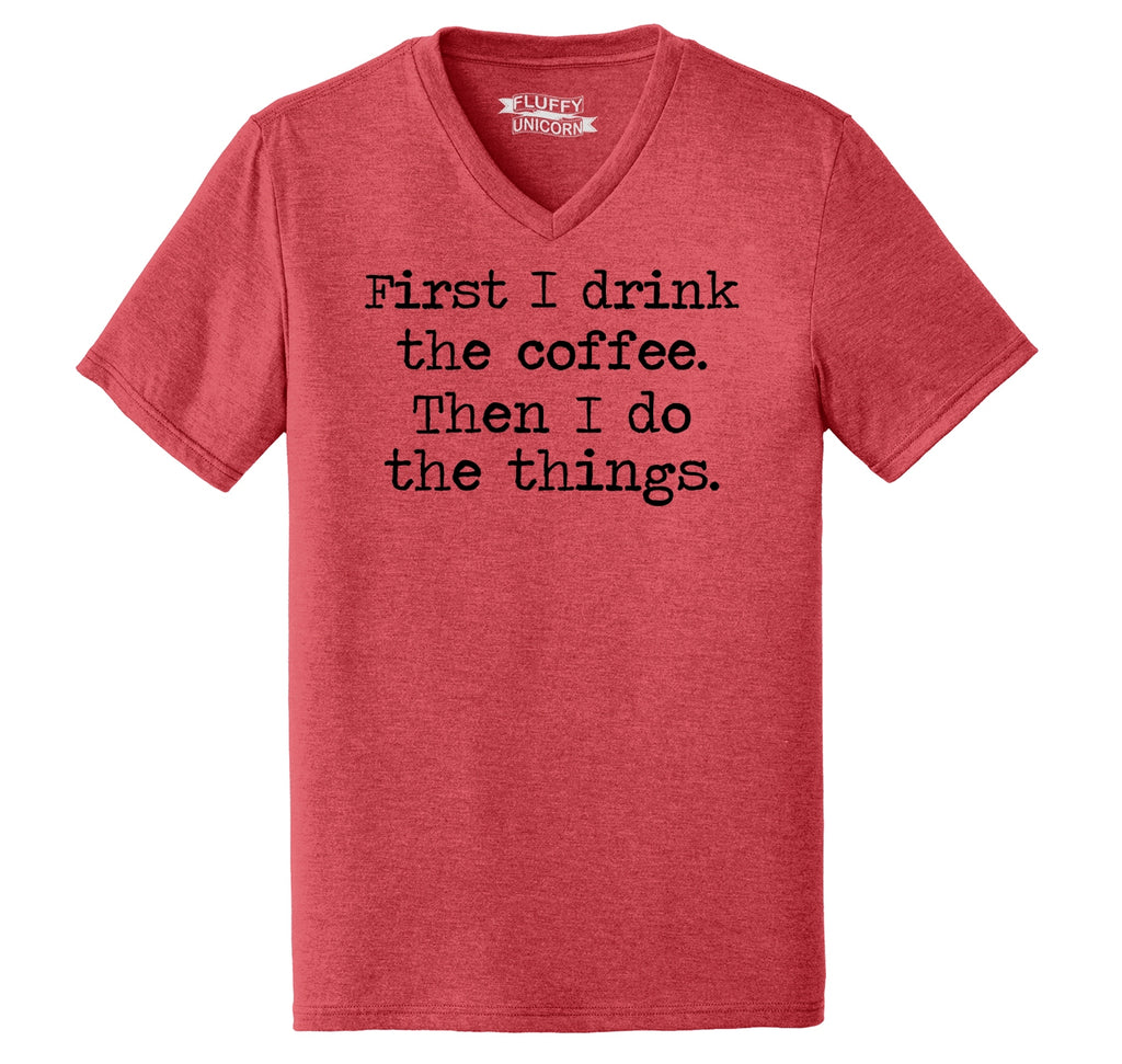 First I Drink Coffee Then I Do Stuff Mens Tri-Blend V-Neck Tee Shirt