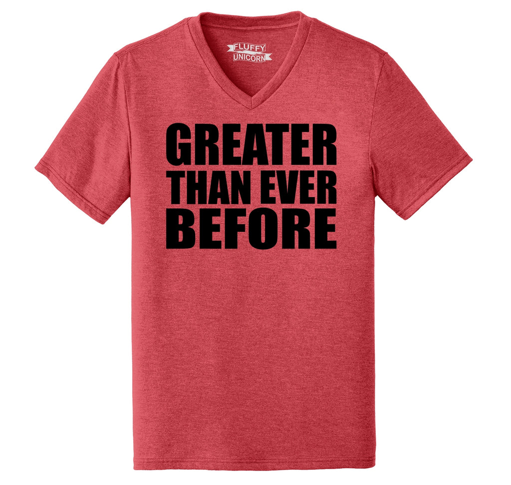 Greater Than Ever Before Tee Political Trump America Great Again Republican Tee Mens Tri-Blend V-Neck Tee Shirt