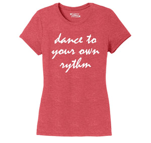 Dance To Your Own Rythm Ladies Short Sleeve Tri-Blend Shirt