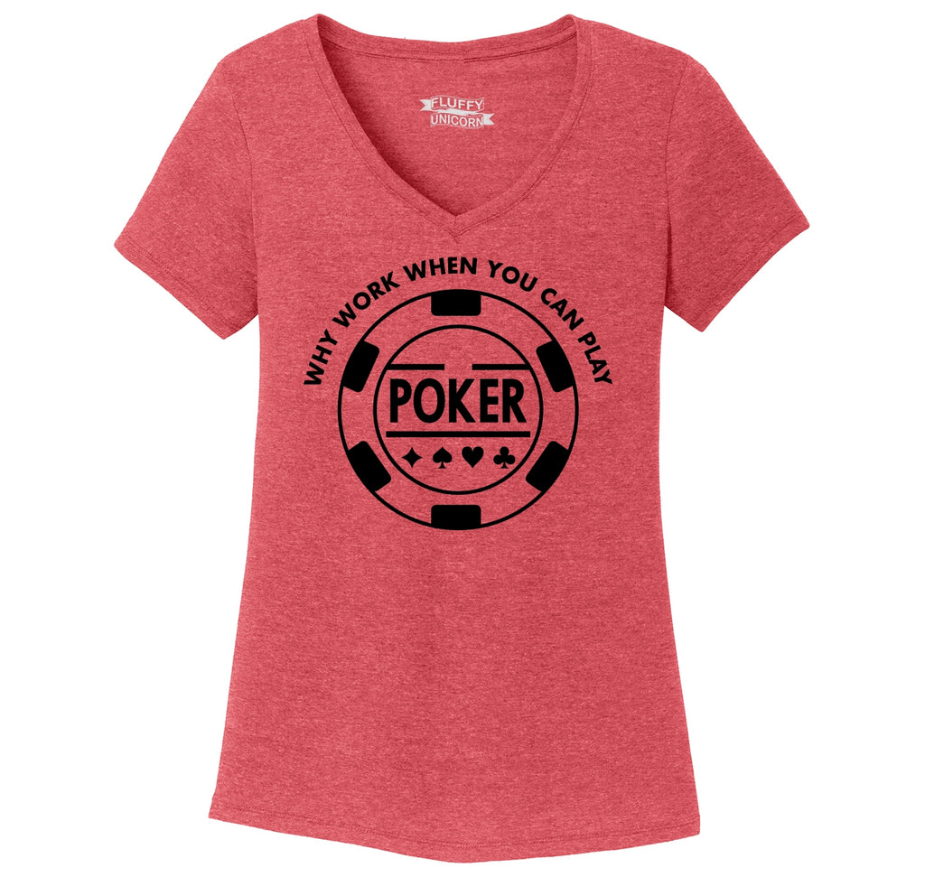 Why Work When You Can Play Poker Ladies Tri-Blend V-Neck Tee Shirt
