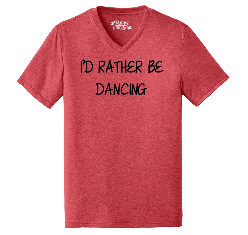 I'd Rather Be Dancing Mens Tri-Blend V-Neck Tee Shirt