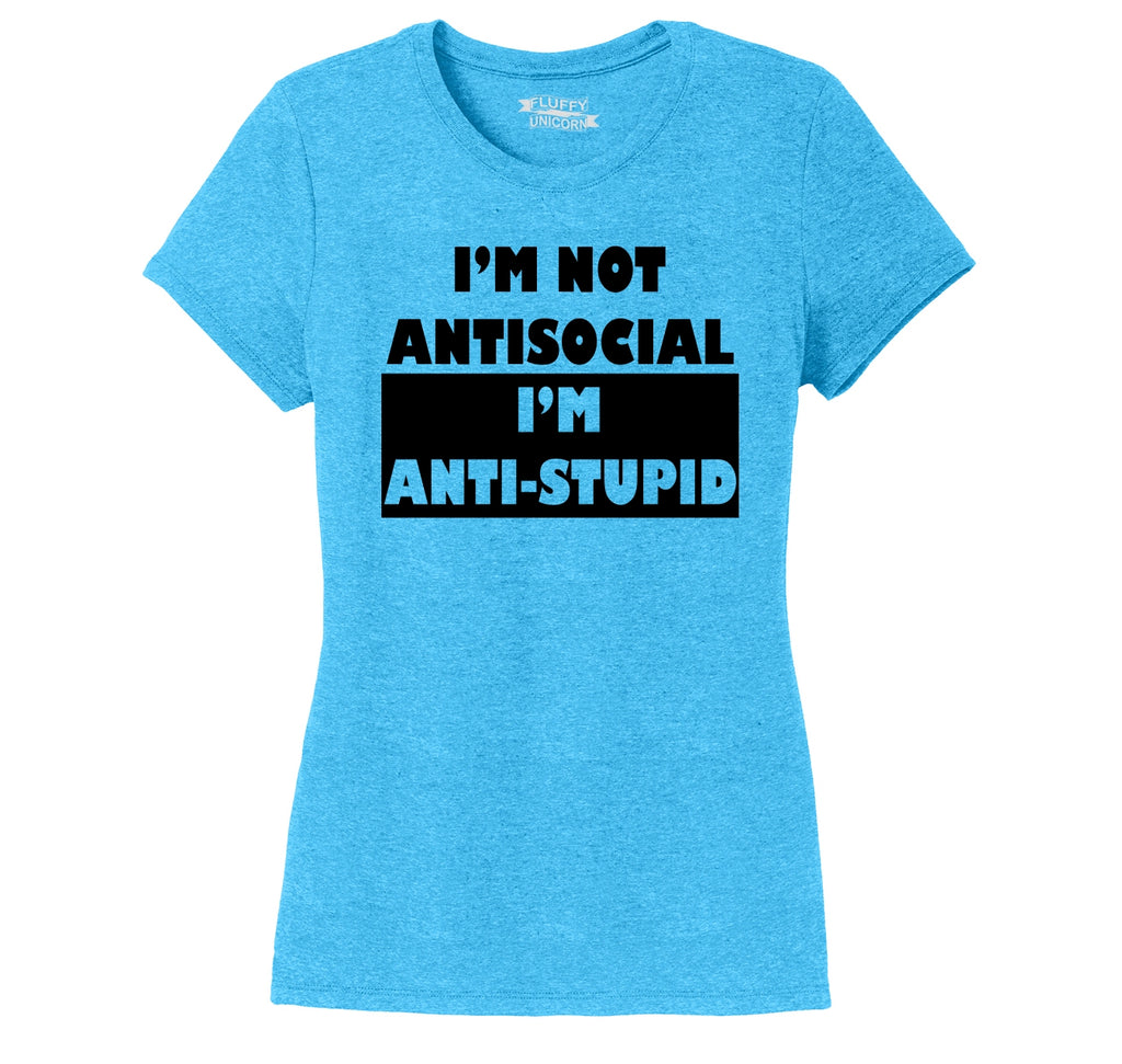 I'm Not Anti Social I'm Anti Stupid Ladies Short Sleeve Tri-Blend Shirt