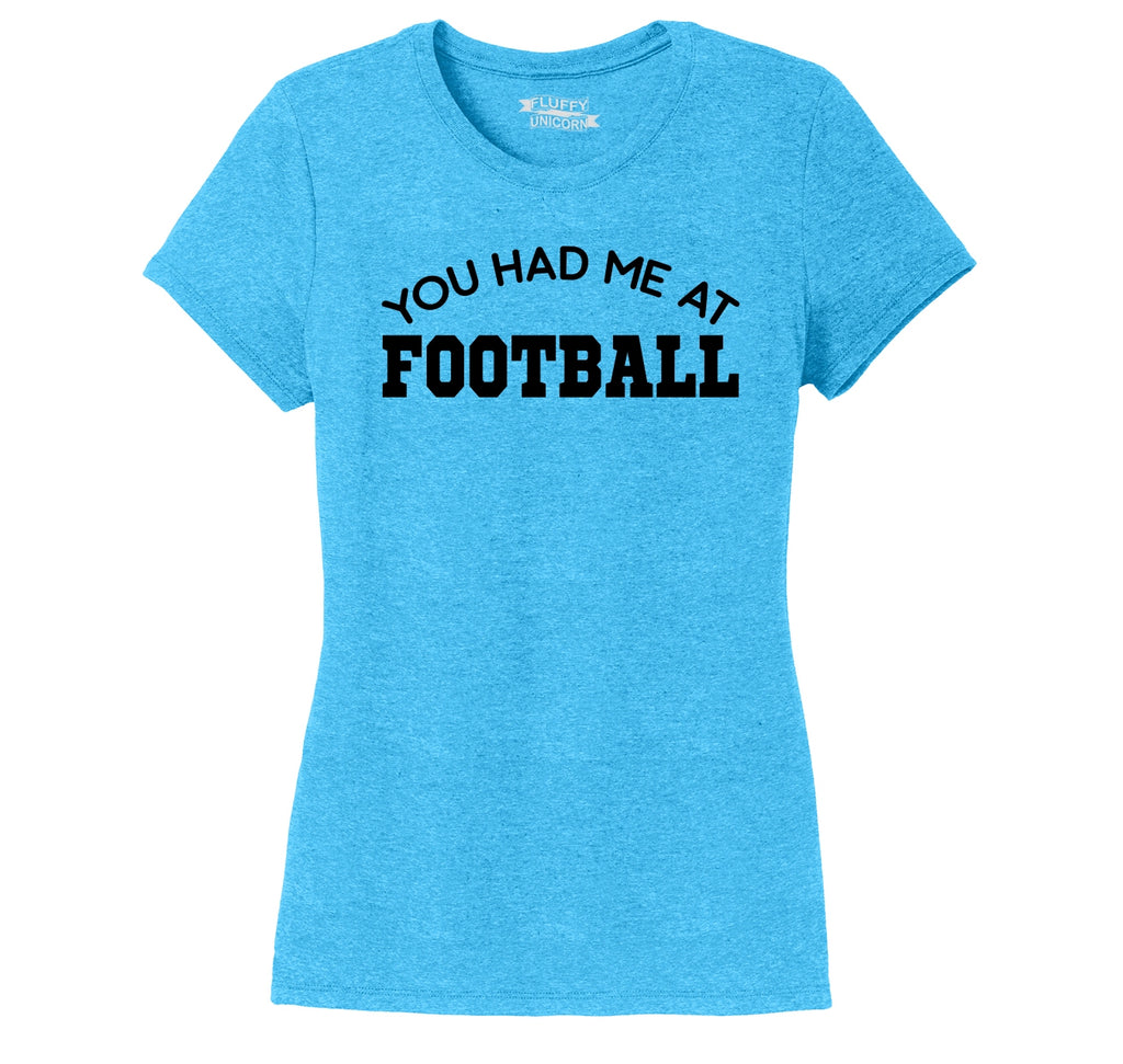 You Had Me At Football Ladies Short Sleeve Tri-Blend Shirt