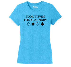 I Don't Even Fold Laundry Ladies Short Sleeve Tri-Blend Shirt