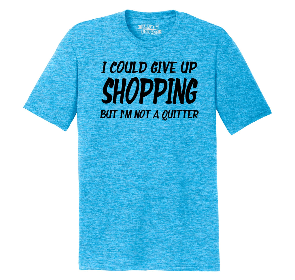 I Could Give Up Shopping I'm Not A Quitter Mens Short Sleeve Tri-Blend Shirt