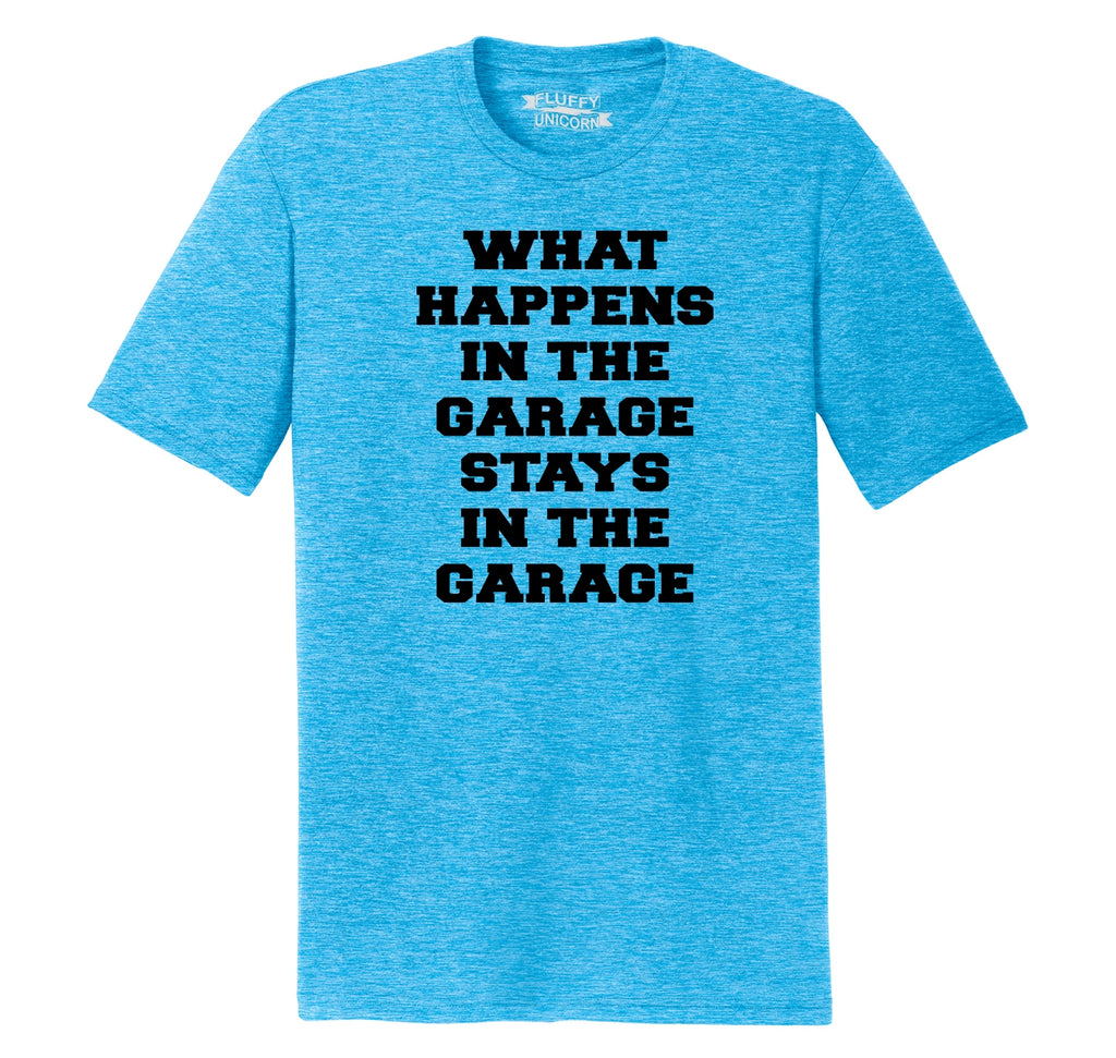 What Happens In The Garage Stays In The Garage Mens Short Sleeve Tri-Blend Shirt