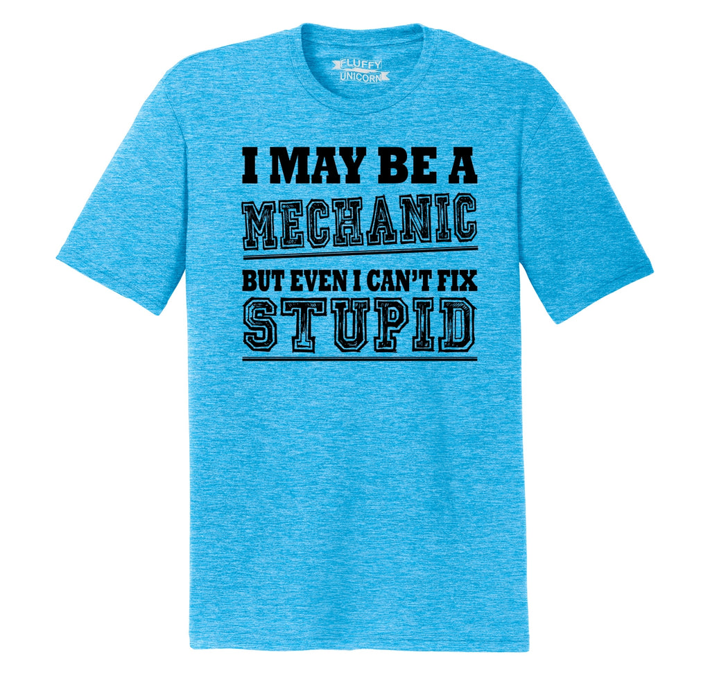 I May Be  A Mechanic But Even I Can't Fix Stupid Mens Short Sleeve Tri-Blend Shirt