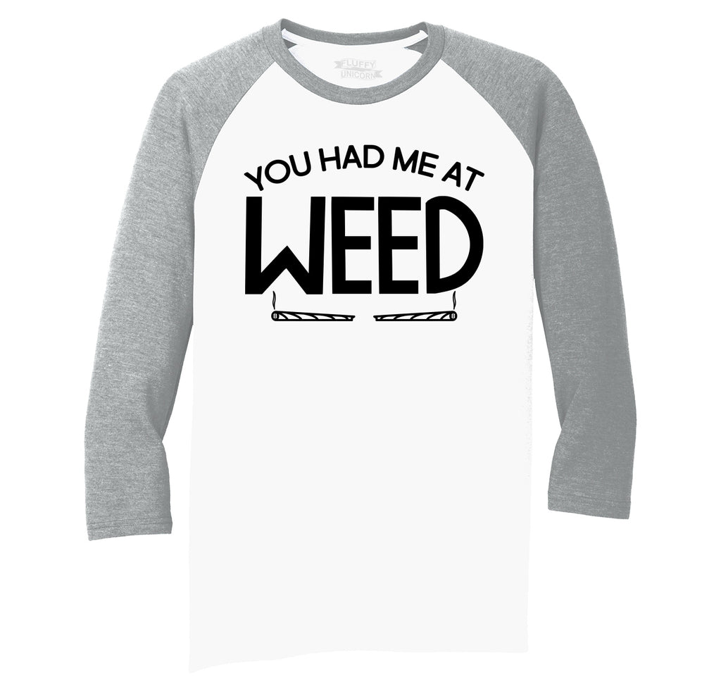 You Had Me At Weed Funny Stoner Tee Mens Tri-Blend 3/4 Sleeve Raglan