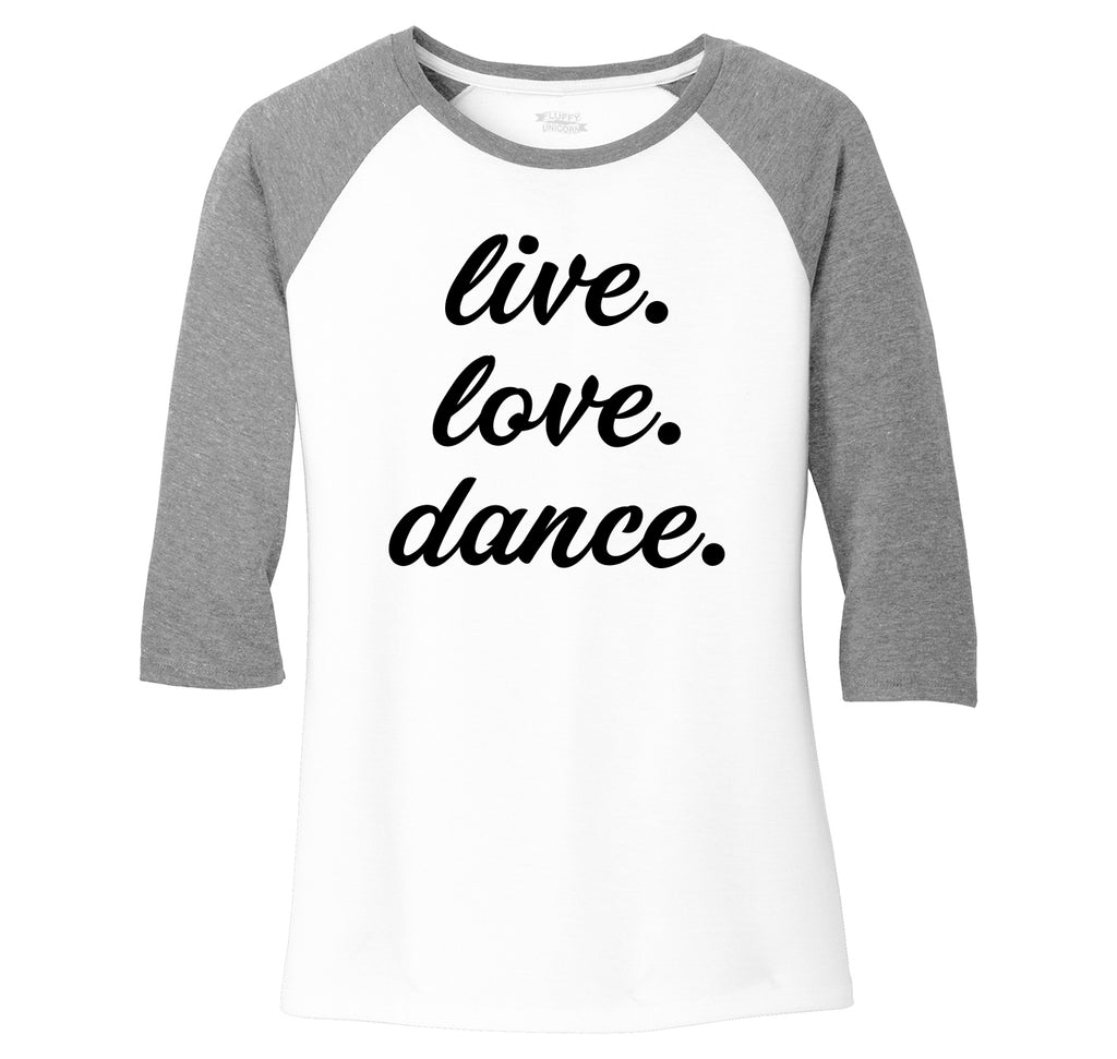 Live Love Dance Ladies Tri-Blend 3/4 Sleeve Raglan