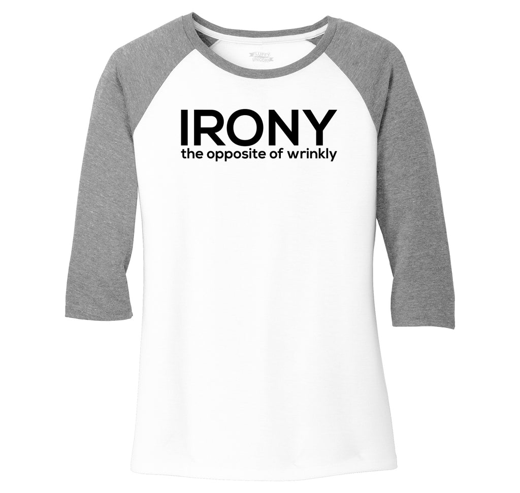 Irony The Opposite Of Wrinkly Ladies Tri-Blend 3/4 Sleeve Raglan