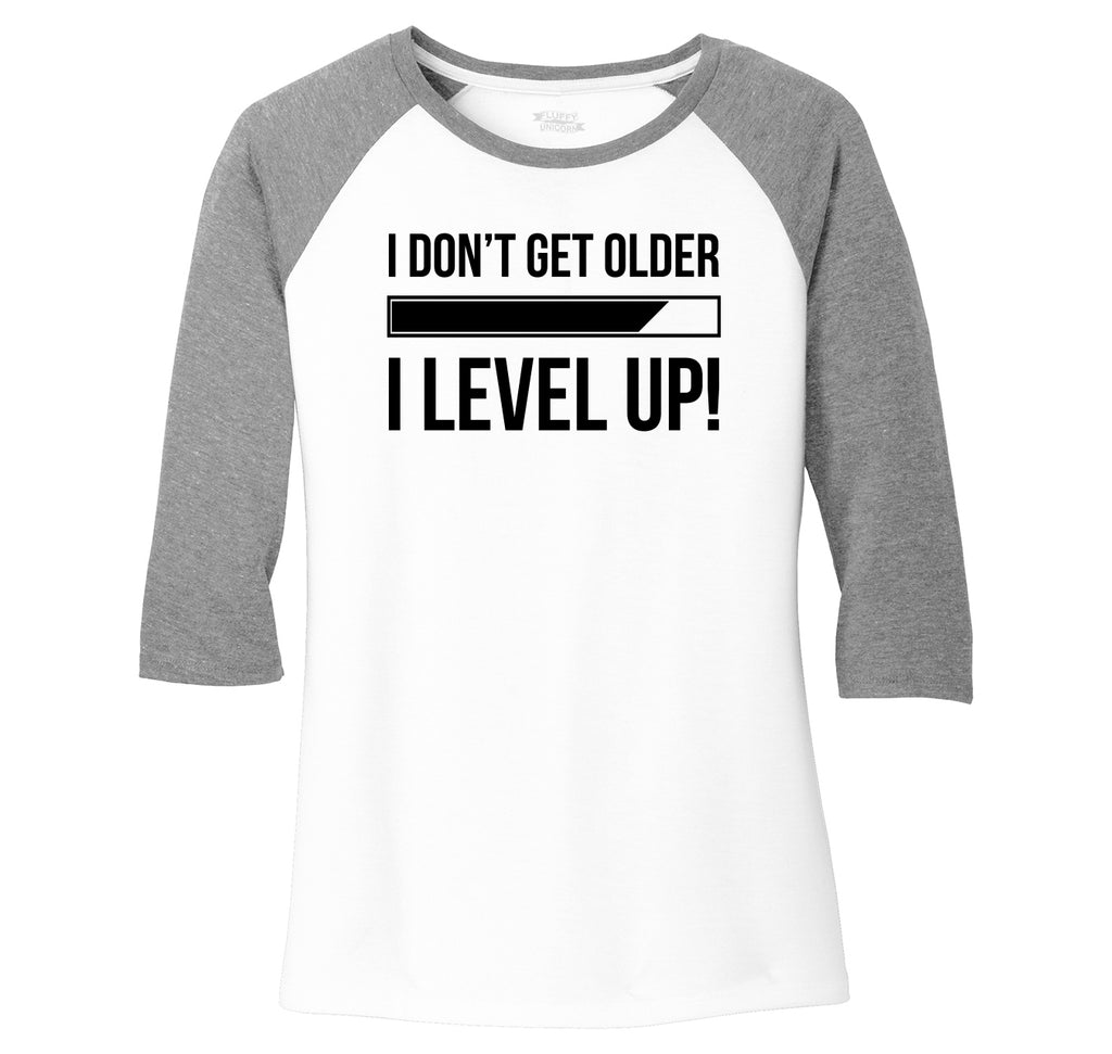 I Don't Get Older I Level Up Ladies Tri-Blend 3/4 Sleeve Raglan