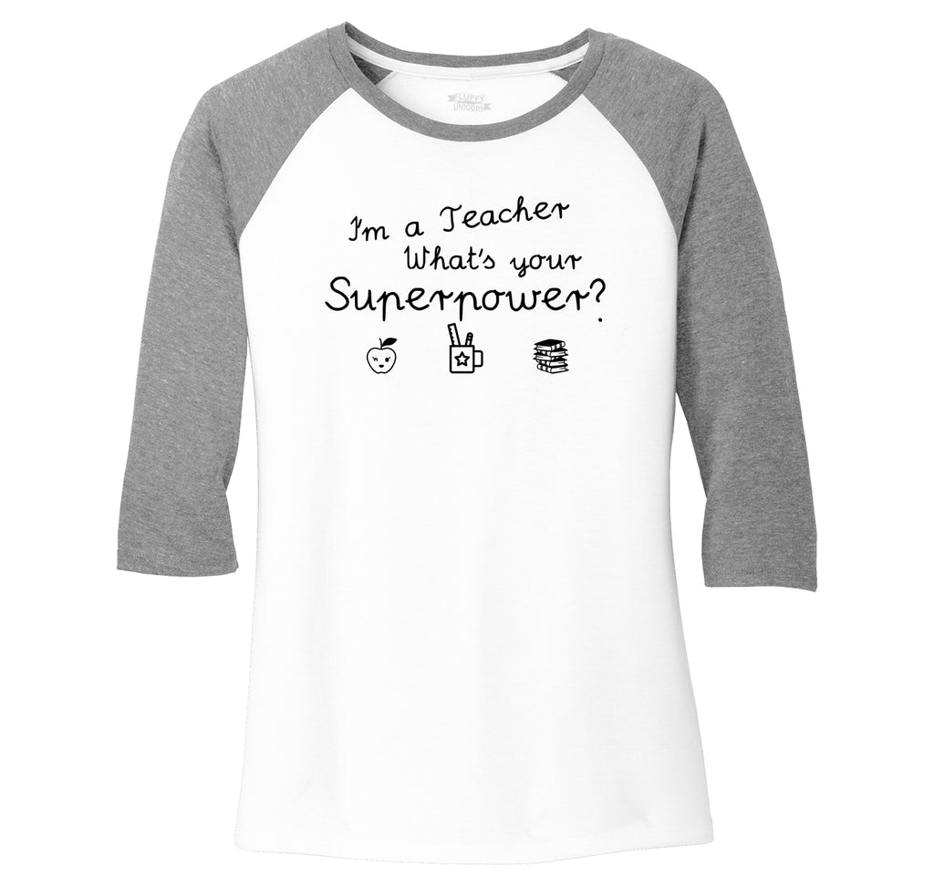 I'm A Teacher What's Your Superpower Ladies Tri-Blend 3/4 Sleeve Raglan