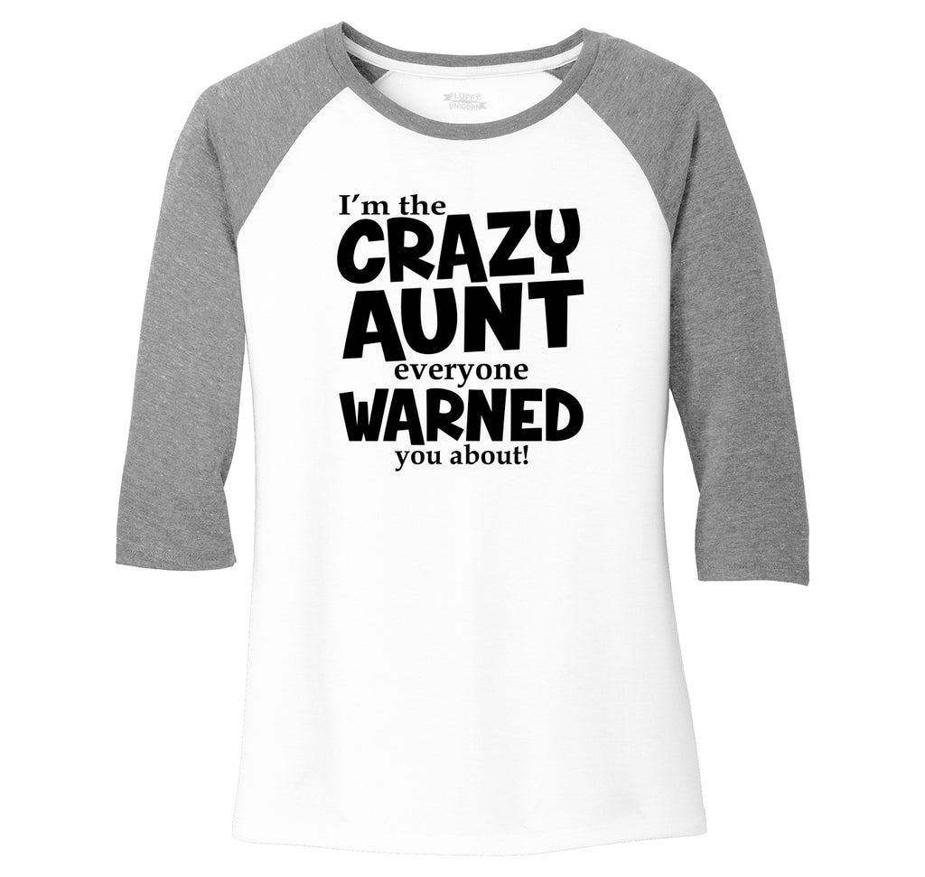 I'm The Crazy Aunt Everyone Warned You About Ladies Tri-Blend 3/4 Sleeve Raglan
