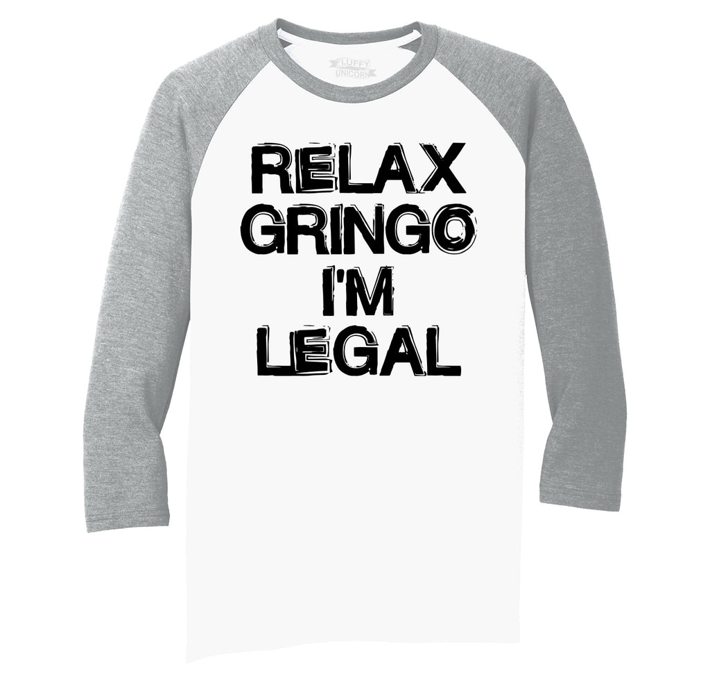 Relax Gringo I'm Legal Mens Tri-Blend 3/4 Sleeve Raglan