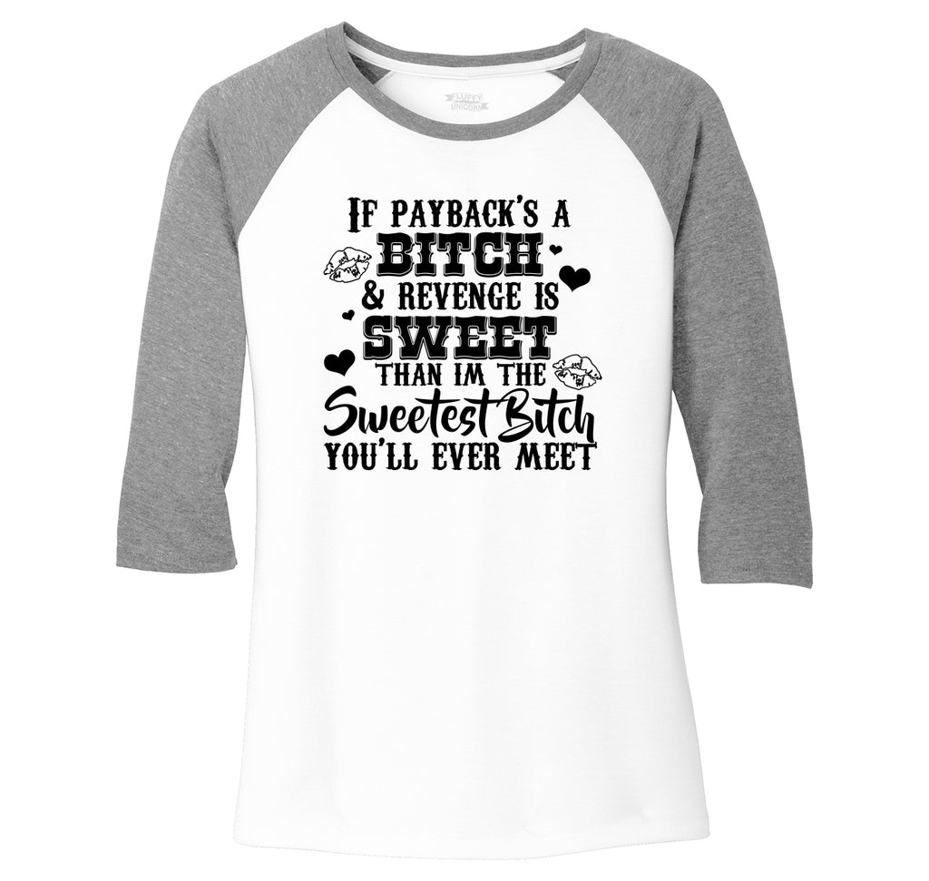 If Paybacks A Bitch Revenge Is Sweet Ladies Tri-Blend 3/4 Sleeve Raglan