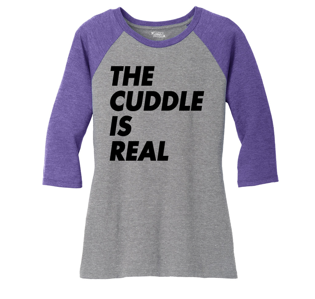 The Cuddle Is Real Funny Tee Valentines Day Gift Tee Ladies Tri-Blend 3/4 Sleeve Raglan
