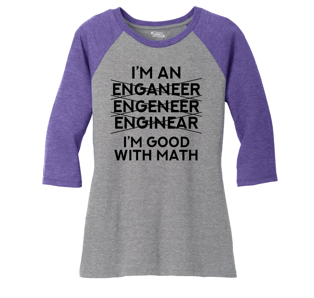 I'm An Engineer Good With Math Ladies Tri-Blend 3/4 Sleeve Raglan