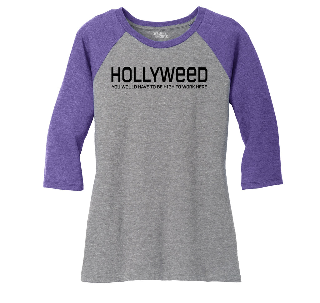 Hollyweed Have To Be High Work Here Funny Hollywood Cali Stoner Weed Gift Tee Ladies Tri-Blend 3/4 Sleeve Raglan