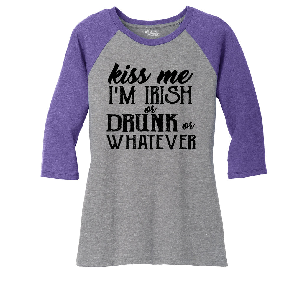 Kiss Me I'm Irish Or Drunk Or Whatever Ladies Tri-Blend 3/4 Sleeve Raglan