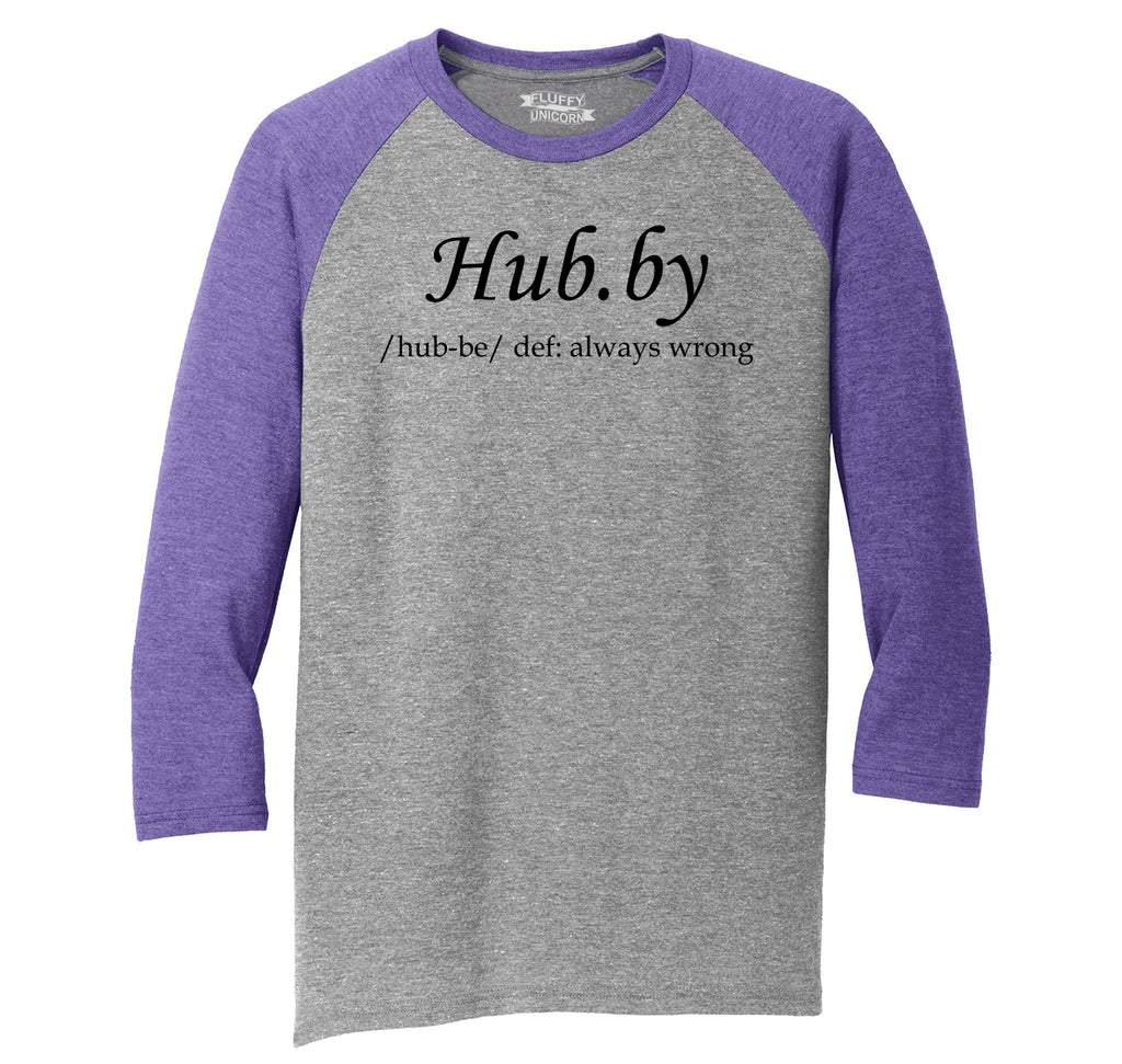 Hubby Always Wrong Funny Tee Husband Valentines Day Wedding Gift Tee Mens Tri-Blend 3/4 Sleeve Raglan