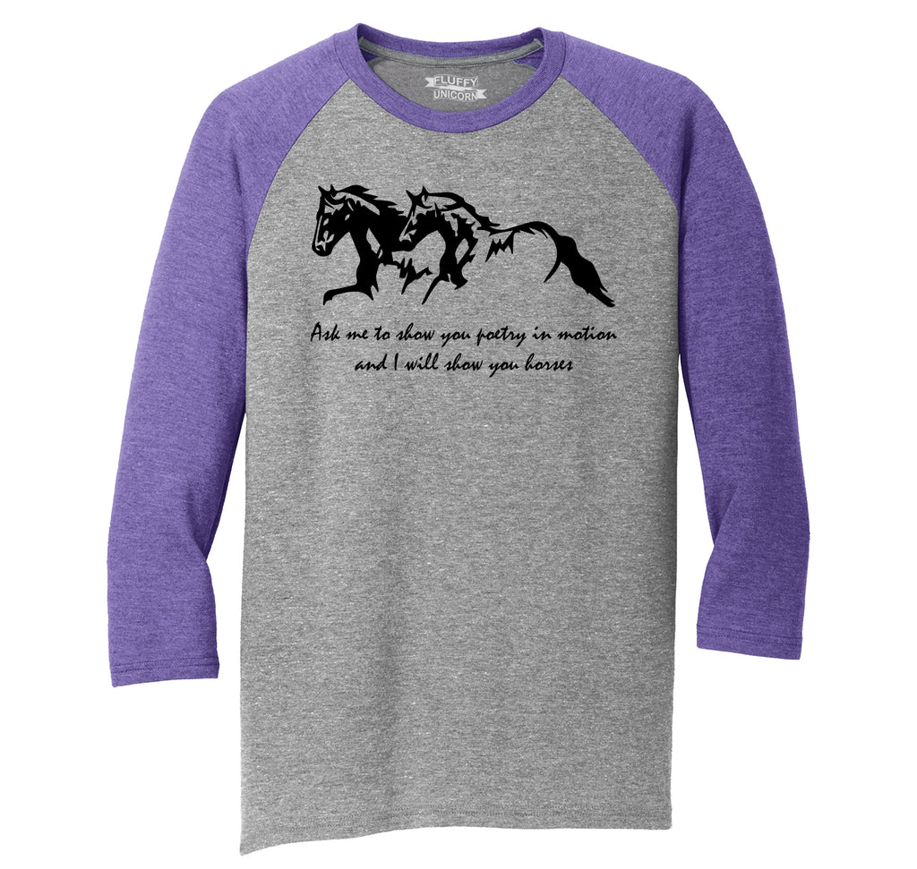 Ask Me To Show You Poetry In Motion I Will Show You Horses Mens Tri-Blend 3/4 Sleeve Raglan