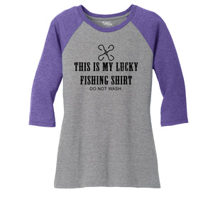 This Is My Lucky Fishing Shirt Do Not Wash Ladies Tri-Blend 3/4 Sleeve Raglan