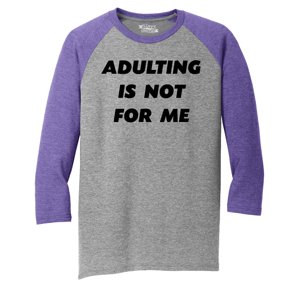 Adulting Is Not For Me Funny Birthday Gift Tee Mens Tri-Blend 3/4 Sleeve Raglan