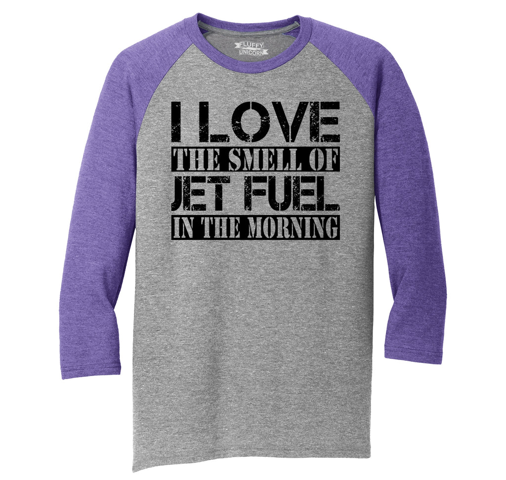 I Love The Smell Of Jet Fuel In The Morning Mens Tri-Blend 3/4 Sleeve Raglan