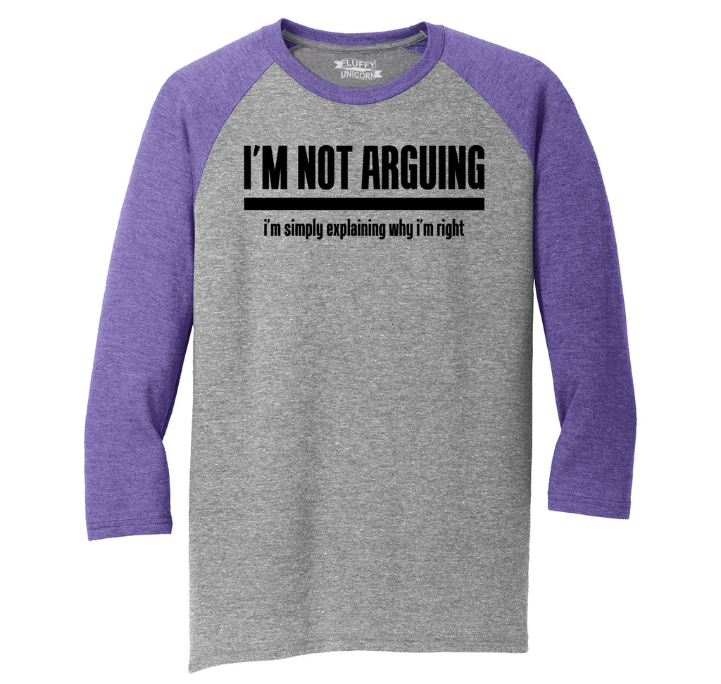 I'm Not Arguing I'm Simply Explaining Why I'm Right Mens Tri-Blend 3/4 Sleeve Raglan
