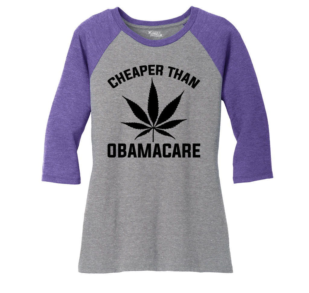 Marijuana - Cheaper Than ObamaCare Ladies Tri-Blend 3/4 Sleeve Raglan